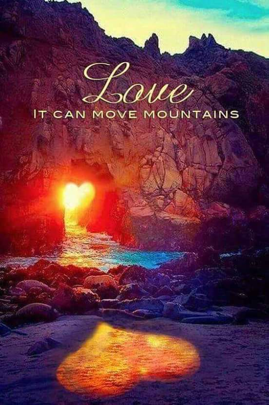 Love it can move mountains